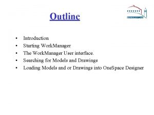Outline Introduction Starting Work Manager The Work Manager