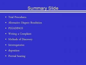 Summary Slide Trial Procedures Alternative Dispute Resolution PLEADINGS