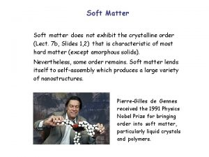Soft Matter Soft matter does not exhibit the