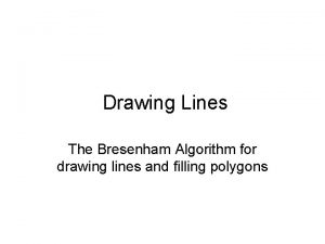 Drawing Lines The Bresenham Algorithm for drawing lines