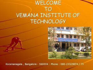 WELCOME TO VEMANA INSTITUTE OF TECHNOLOGY Koramanagala Bangalore