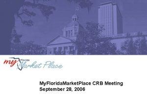 My Florida Market Place CRB Meeting September 28