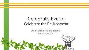 Celebrate Eve to Celebrate the Environment Dr Sharmistha