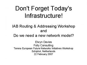 Dont Forget Todays Infrastructure IAB Routing Addressing Workshop
