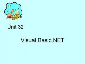 Unit 32 Visual Basic NET Visual Basic NET