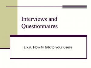 Interviews and Questionnaires a k a How to