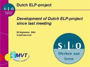 Dutch ELPproject Development of Dutch ELPproject since last