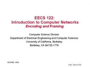 EECS 122 Introduction to Computer Networks Encoding and
