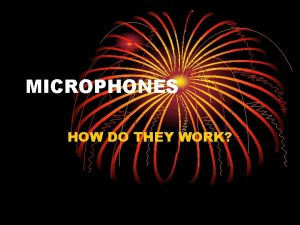 MICROPHONES HOW DO THEY WORK TRANSDUCERS A transducer