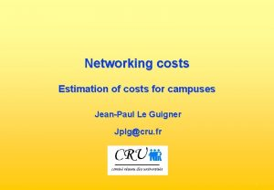 Networking costs Estimation of costs for campuses JeanPaul