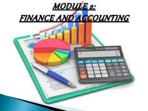MODULE 2 FINANCE AND ACCOUNTING FINANCE AND ACCOUNTING
