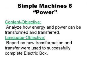 Simple Machines 6 Power ContentObjective Analyze how energy