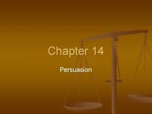 Chapter 14 Persuasion Persuasive Speaking n n Persuasive