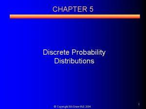 CHAPTER 5 Discrete Probability Distributions Copyright Mc GrawHill