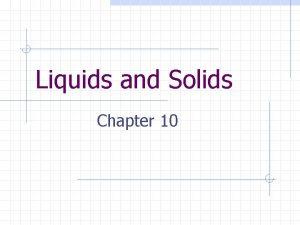 Liquids and Solids Chapter 10 Properties of Liquids