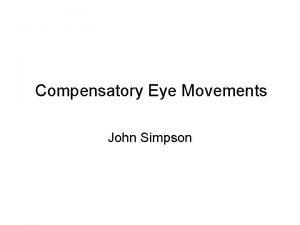 Compensatory Eye Movements John Simpson Functional Classification of