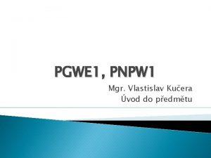 PGWE 1 PNPW 1 Mgr Vlastislav Kuera vod