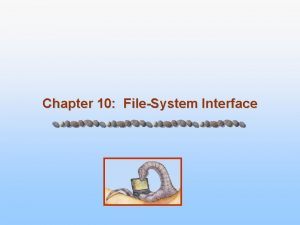 Chapter 10 FileSystem Interface Chapter 10 FileSystem Interface
