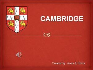 CAMBRIDGE Created by Anna Silvia LANDSCAPE Cambridge is