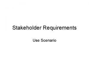 Stakeholder Requirements Use Scenario Use scenario One basic