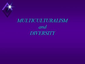 MULTICULTURALISM and DIVERSITY WHY DIVERSITY u Legal Requirements