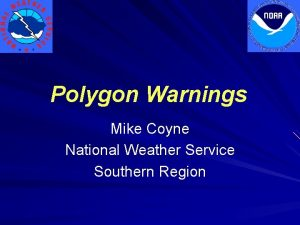 Polygon Warnings Mike Coyne National Weather Service Southern