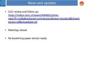 News and updates CLIC review and follow up