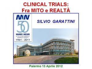 CLINICAL TRIALS Fra MITO e REALT SILVIO GARATTINI