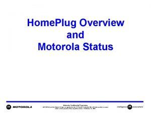 Home Plug Overview and Motorola Status Motorola Confidential