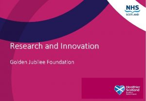 Research and Innovation Golden Jubilee Foundation Angela Harkness