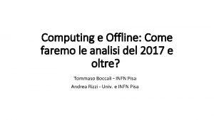 Computing e Offline Come faremo le analisi del