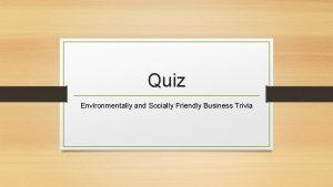 Quiz Environmentally and Socially Friendly Business Trivia 1