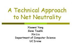 A Technical Approach to Net Neutrality Xiaowei Yang