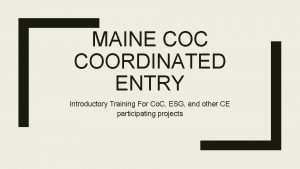 MAINE COC COORDINATED ENTRY Introductory Training For Co