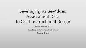 Leveraging ValueAdded Assessment Data to Craft Instructional Design