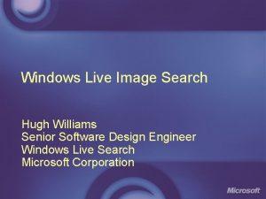 Windows Live Image Search Hugh Williams Senior Software