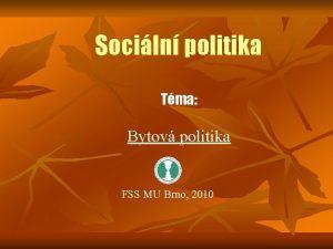 Sociln politika Tma Bytov politika FSS MU Brno
