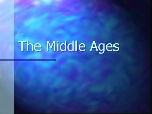 The Middle Ages The Middle Ages Period of