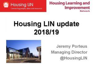 Housing LIN update 201819 Jeremy Porteus Managing Director