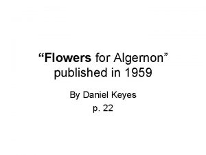 Flowers for Algernon published in 1959 By Daniel