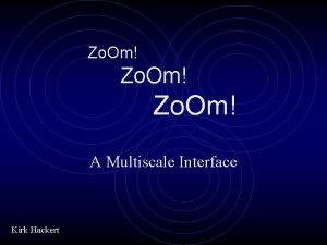 Zo Om A Multiscale Interface Kirk Hackert Information