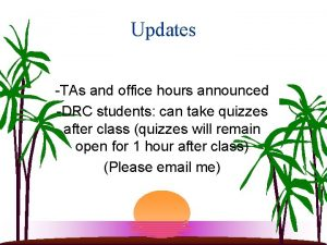 Updates TAs and office hours announced DRC students