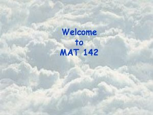Welcome to MAT 142 Basic Course Information Instructor