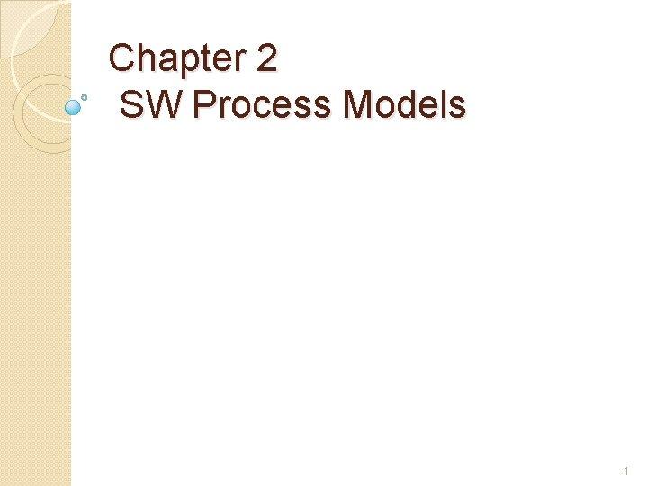 Chapter 2 SW Process Models 1 Important Announcement