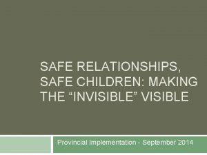 SAFE RELATIONSHIPS SAFE CHILDREN MAKING THE INVISIBLE VISIBLE