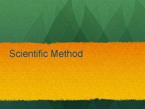 Scientific Method Scientific Method The primary goal o