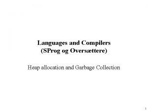 Languages and Compilers SProg og Oversttere Heap allocation
