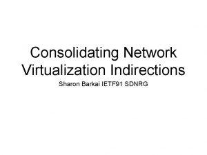 Consolidating Network Virtualization Indirections Sharon Barkai IETF 91