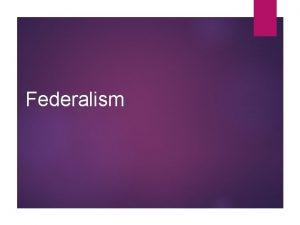 Federalism Defining Federalism What is Federalism Definition A