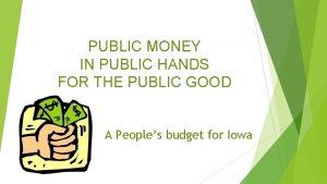 PUBLIC MONEY IN PUBLIC HANDS FOR THE PUBLIC